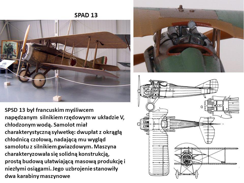 SPAD 13 SPSD 13 był francuskim myśliwcem napędzanym silnikiem rzędowym w układzie V, chłodzonym wodą. Samolot miał charakterystyczną sylwetkę: dwupłat
