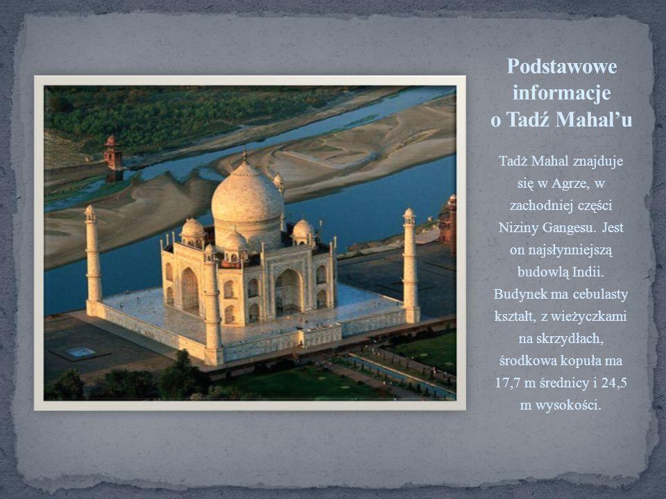 Tadź Mahal został wybudowany przez Szahdżahana, indyjskiego cesarza z dynastii Mogołów, dla uczczenia pamięci ukochanej żony Arjumand Banu Baygam, zwanej Mumtaz Mahal, co znaczy perła pałacu.