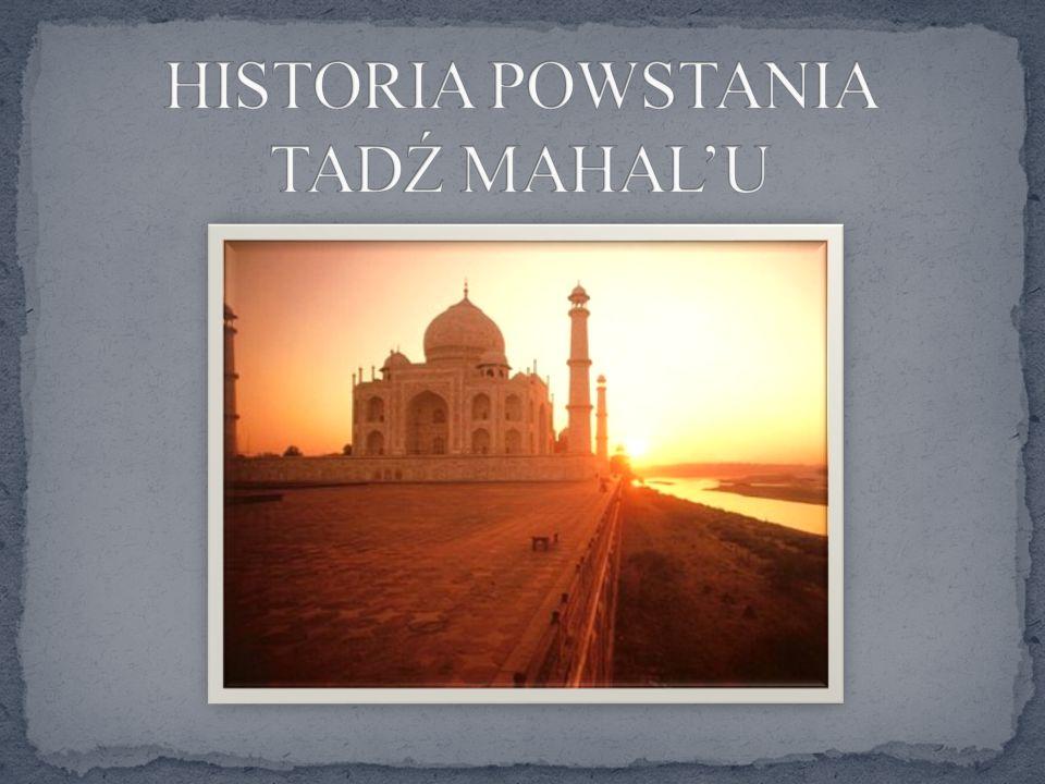 W 1631 roku Mumtaz Mahal, żona panującego wówczas indyjskiego cesarza z dynastii Wielkich Mogołów, Szahdżahana, zmarła przy porodzie jego czternastego dziecka.