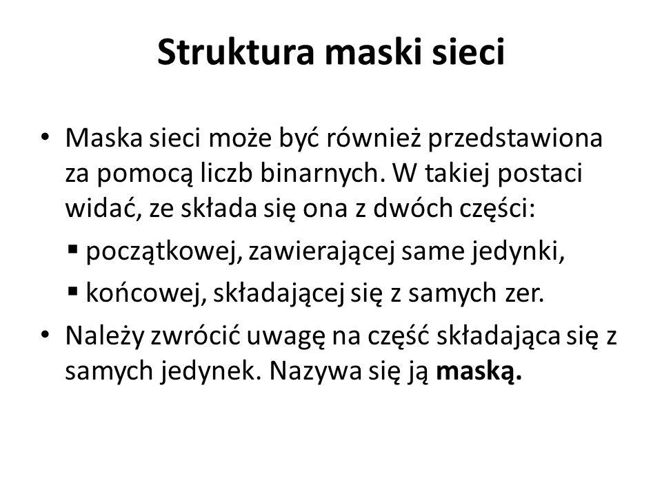 Struktura maski sieci Maska sieci może być również przedstawiona za pomocą liczb binarnych. W takiej postaci widać, ze składa się ona z dwóch części:
