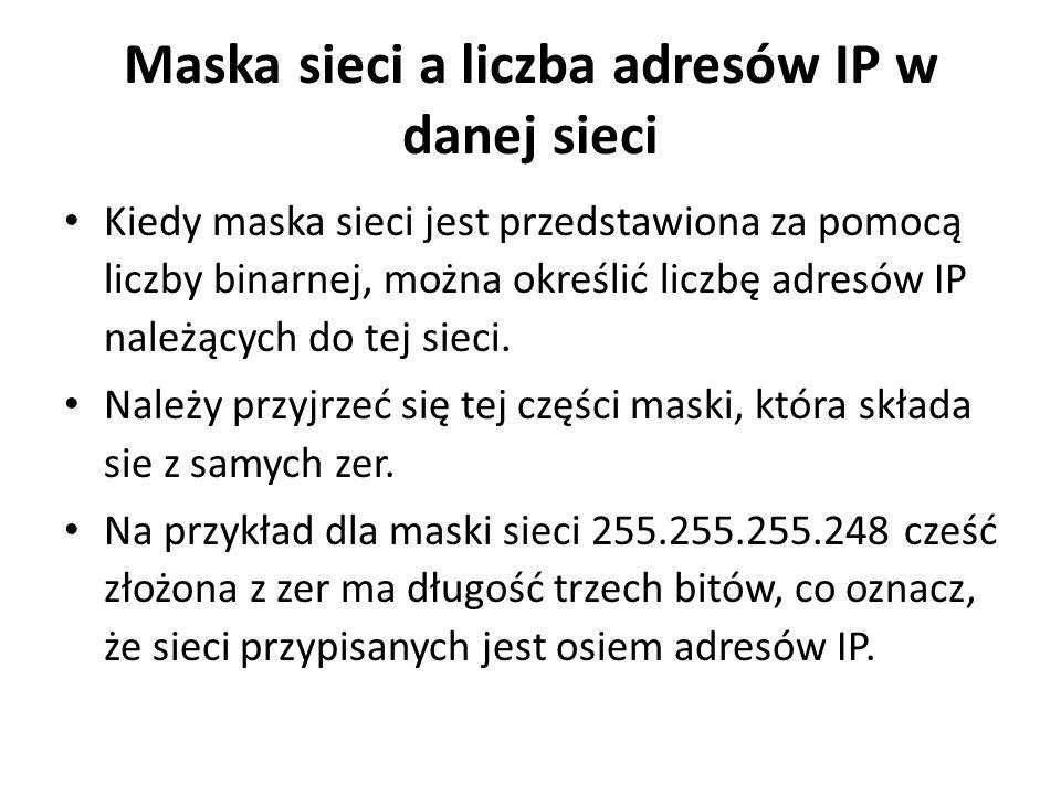 Maska sieci a liczba adresów IP w danej sieci Kiedy maska sieci jest przedstawiona za pomocą liczby binarnej, można określić liczbę adresów IP należąc