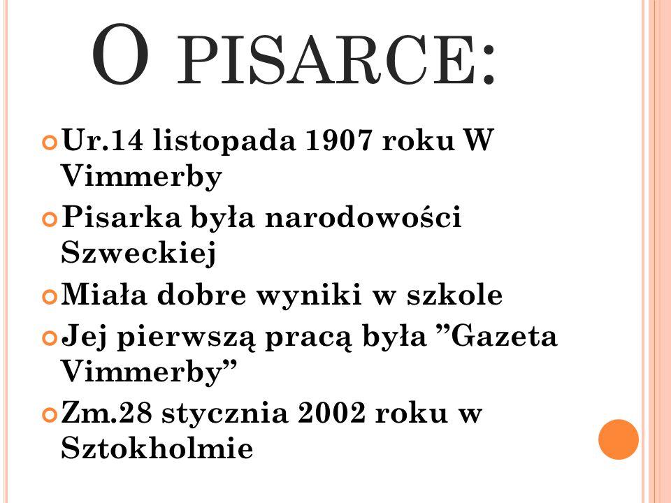 """O PISARCE : Ur.14 listopada 1907 roku W Vimmerby Pisarka była narodowości Szweckiej Miała dobre wyniki w szkole Jej pierwszą pracą była """"Gazeta Vimmer"""