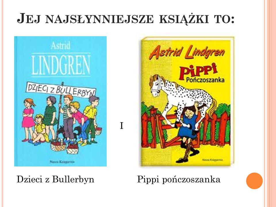 J EJ NAJSŁYNNIEJSZE KSIĄŻKI TO : I Dzieci z Bullerbyn Pippi pończoszanka