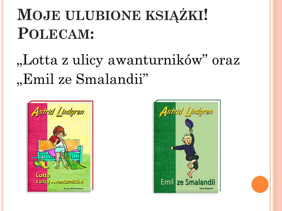 """M OJE ULUBIONE KSIĄŻKI ! P OLECAM : """"Lotta z ulicy awanturników"""" oraz """"Emil ze Smalandii"""""""
