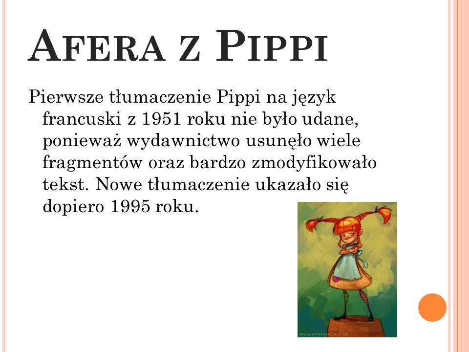 A FERA Z P IPPI Pierwsze tłumaczenie Pippi na język francuski z 1951 roku nie było udane, ponieważ wydawnictwo usunęło wiele fragmentów oraz bardzo zm