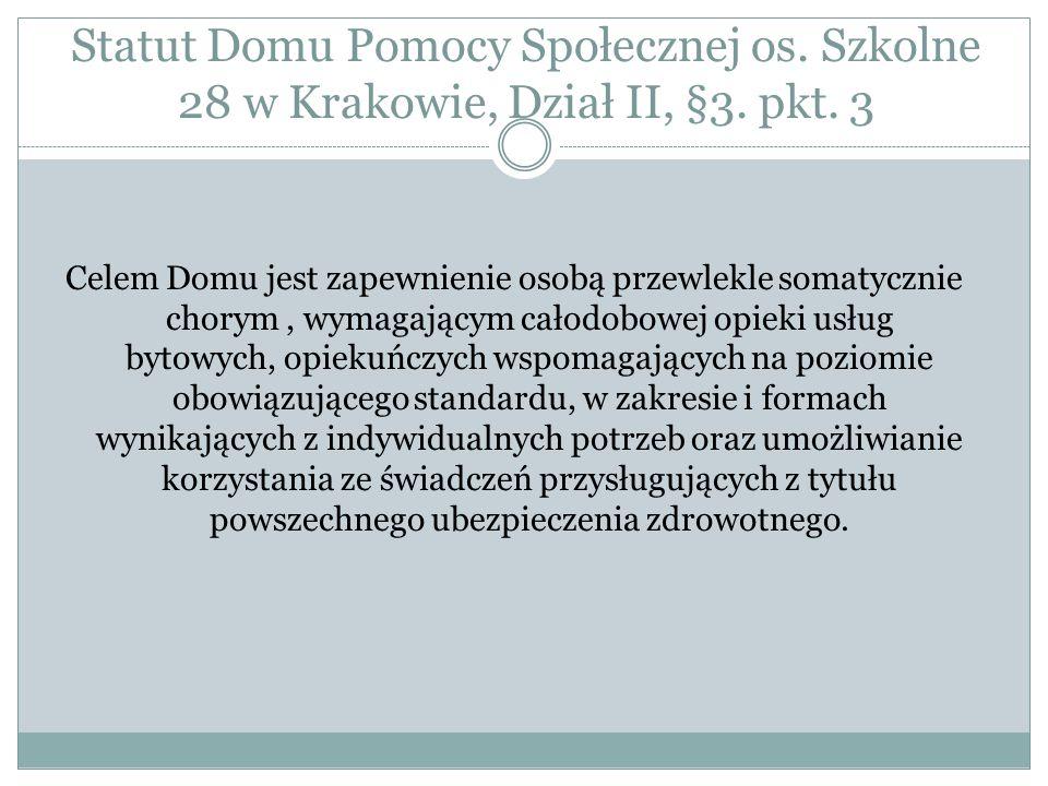 Statut Domu Pomocy Społecznej os. Szkolne 28 w Krakowie, Dział II, §3. pkt. 3 Celem Domu jest zapewnienie osobą przewlekle somatycznie chorym, wymagaj