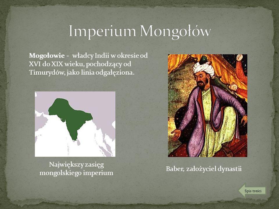 Największy zasięg mongolskiego imperium Baber, założyciel dynastii Mogołowie - władcy Indii w okresie od XVI do XIX wieku, pochodzący od Timurydów, ja
