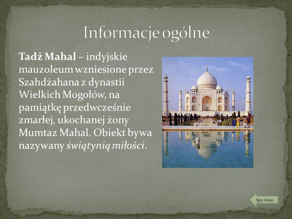 Tadż Mahal – indyjskie mauzoleum wzniesione przez Szahdżahana z dynastii Wielkich Mogołów, na pamiątkę przedwcześnie zmarłej, ukochanej żony Mumtaz Ma
