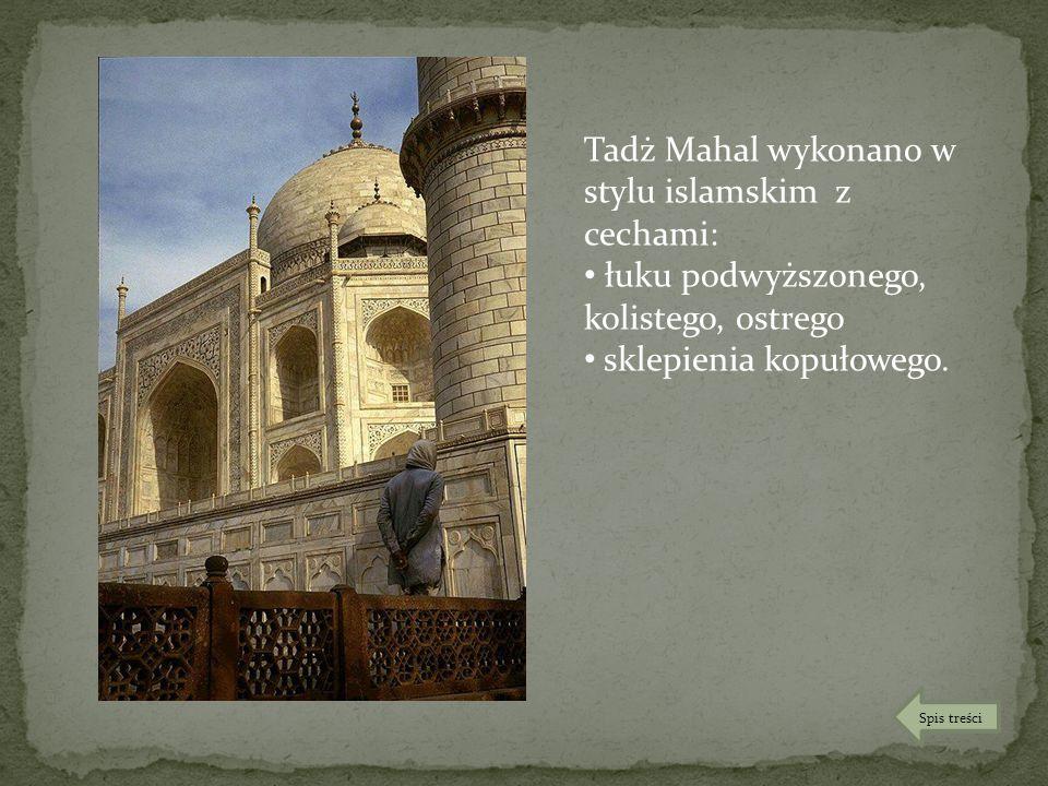 Tadż Mahal wykonano w stylu islamskim z cechami: łuku podwyższonego, kolistego, ostrego sklepienia kopułowego. Spis treści