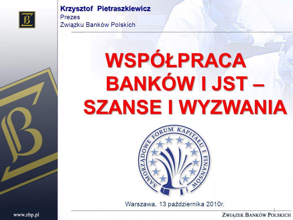 Krzysztof Pietraszkiewicz Krzysztof Pietraszkiewicz Prezes Związku Banków Polskich WSPÓŁPRACA BANKÓW I JST – SZANSE I WYZWANIA Warszawa, 13 października 2010r.
