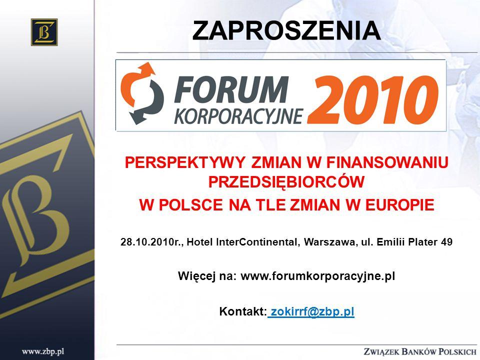 PERSPEKTYWY ZMIAN W FINANSOWANIU PRZEDSIĘBIORCÓW W POLSCE NA TLE ZMIAN W EUROPIE 28.10.2010r., Hotel InterContinental, Warszawa, ul.