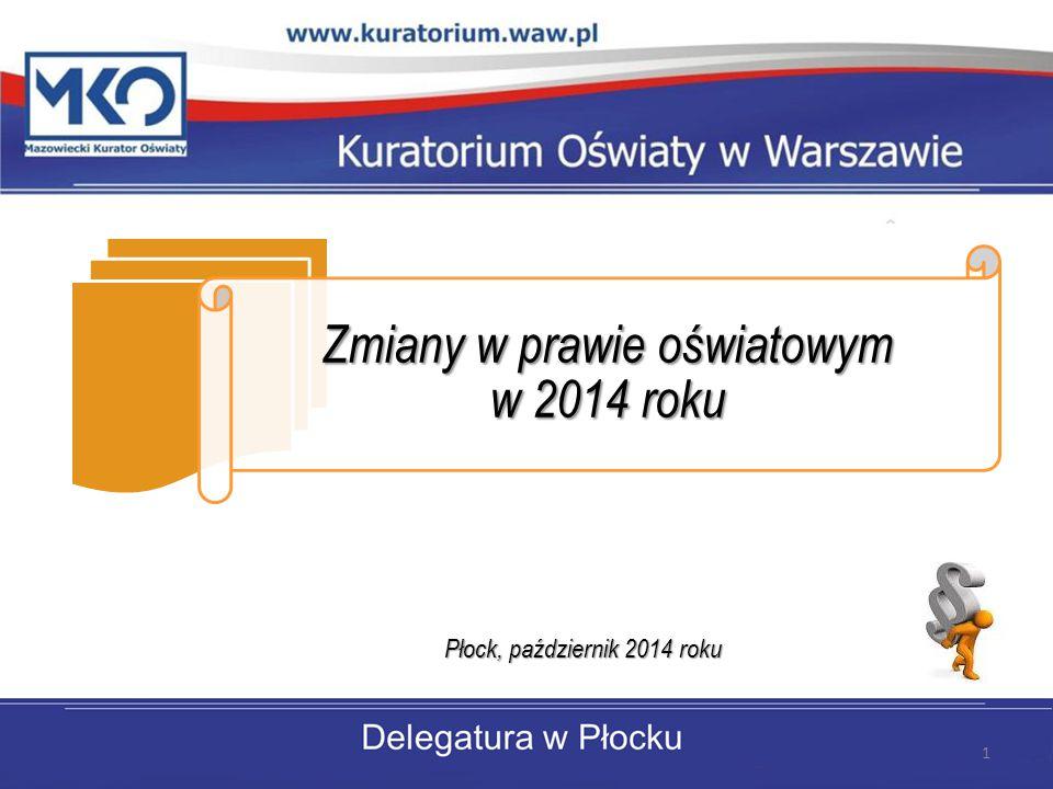 Zmiany w prawie oświatowym w 2014 roku Płock, październik 2014 roku 1