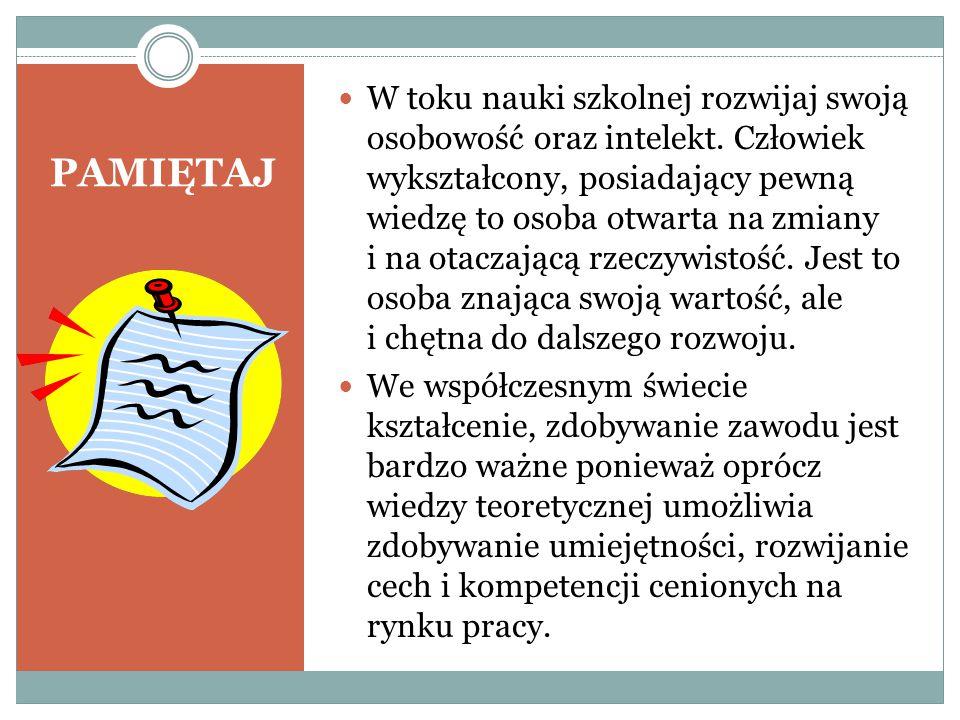 PAMIĘTAJ W toku nauki szkolnej rozwijaj swoją osobowość oraz intelekt.