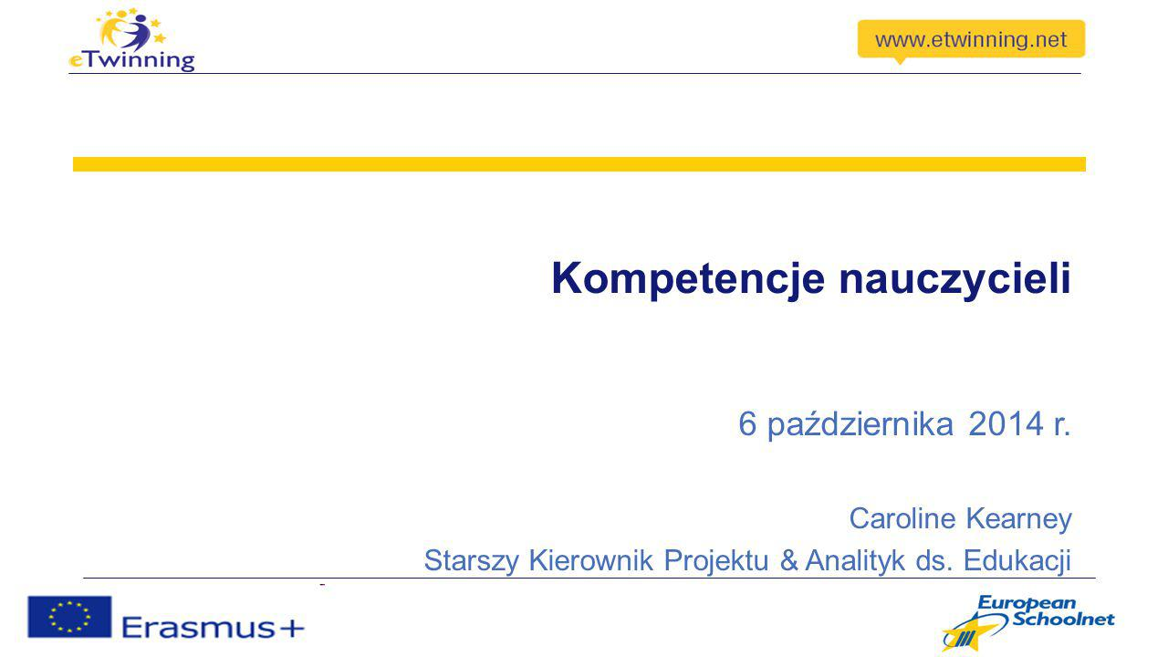 Kompetencje nauczycieli 6 października 2014 r. Caroline Kearney Starszy Kierownik Projektu & Analityk ds. Edukacji
