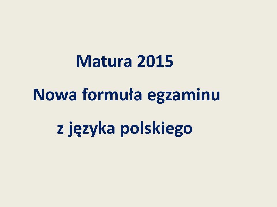 Matura 2015 Nowa formuła egzaminu z języka polskiego