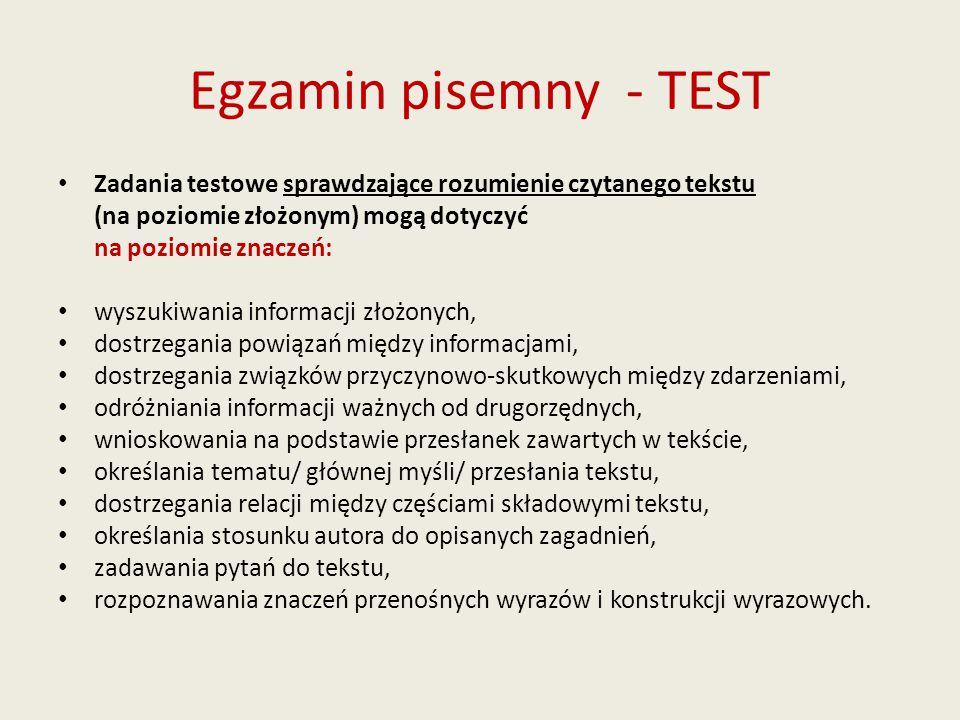 Egzamin pisemny - TEST Zadania testowe sprawdzające rozumienie czytanego tekstu (na poziomie złożonym) mogą dotyczyć na poziomie znaczeń: wyszukiwania