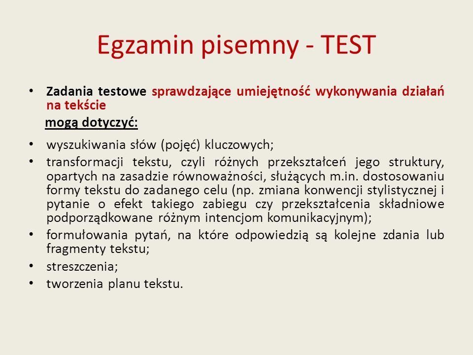 Egzamin pisemny - TEST Zadania testowe sprawdzające umiejętność wykonywania działań na tekście mogą dotyczyć: wyszukiwania słów (pojęć) kluczowych; tr