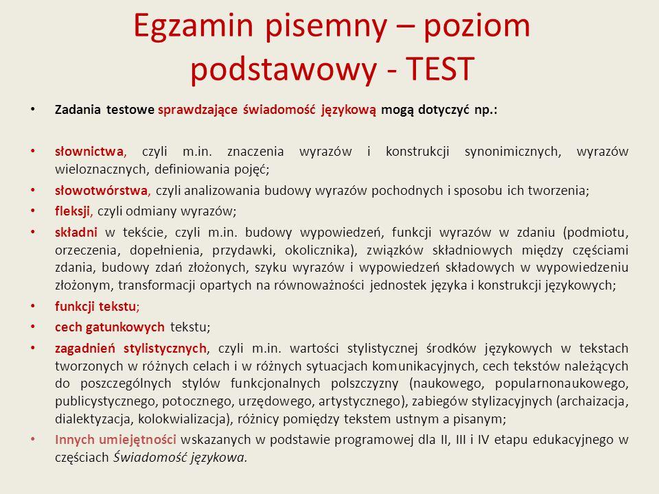 Egzamin pisemny – poziom podstawowy - TEST Zadania testowe sprawdzające świadomość językową mogą dotyczyć np.: słownictwa, czyli m.in. znaczenia wyraz