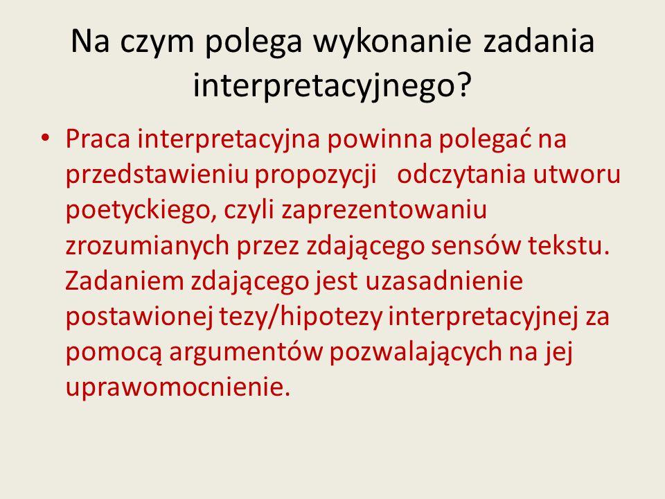 Na czym polega wykonanie zadania interpretacyjnego? Praca interpretacyjna powinna polegać na przedstawieniu propozycji odczytania utworu poetyckiego,