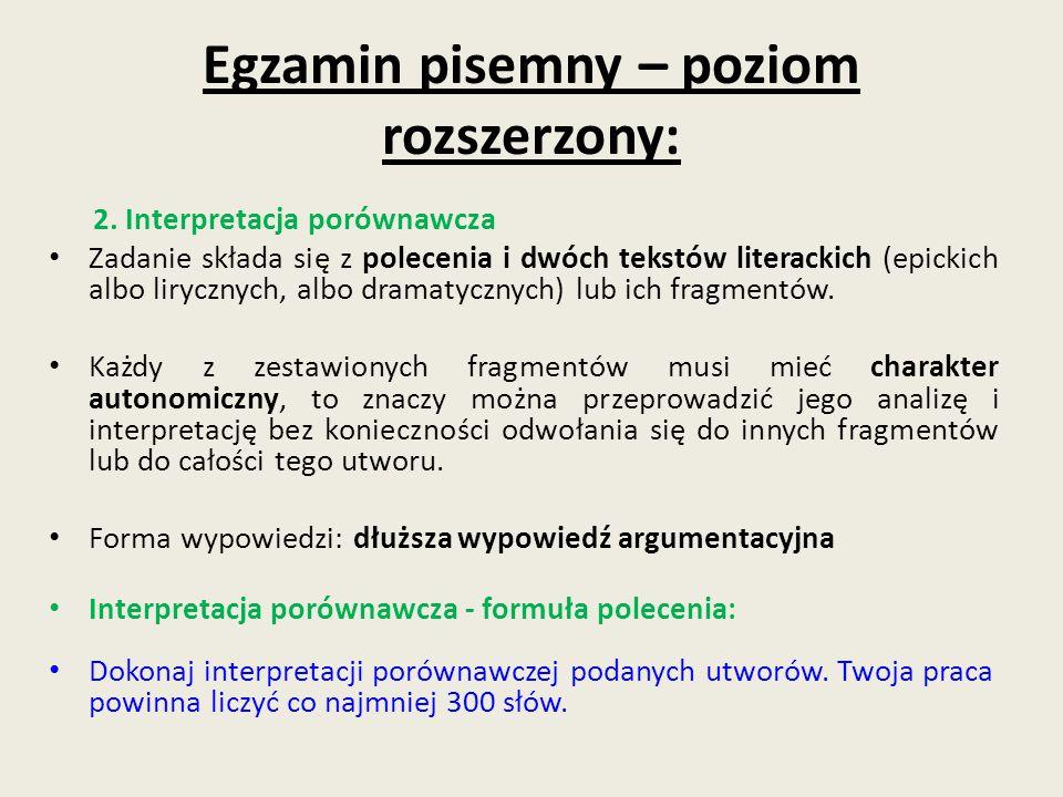 Egzamin pisemny – poziom rozszerzony: 2. Interpretacja porównawcza Zadanie składa się z polecenia i dwóch tekstów literackich (epickich albo lirycznyc