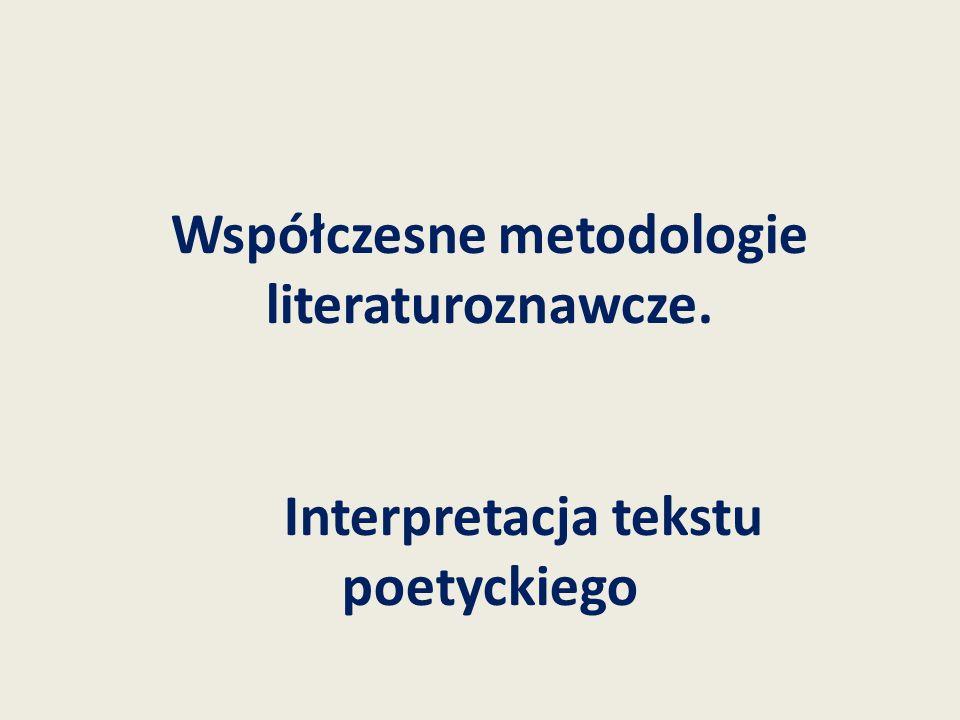 Współczesne metodologie literaturoznawcze. Interpretacja tekstu poetyckiego