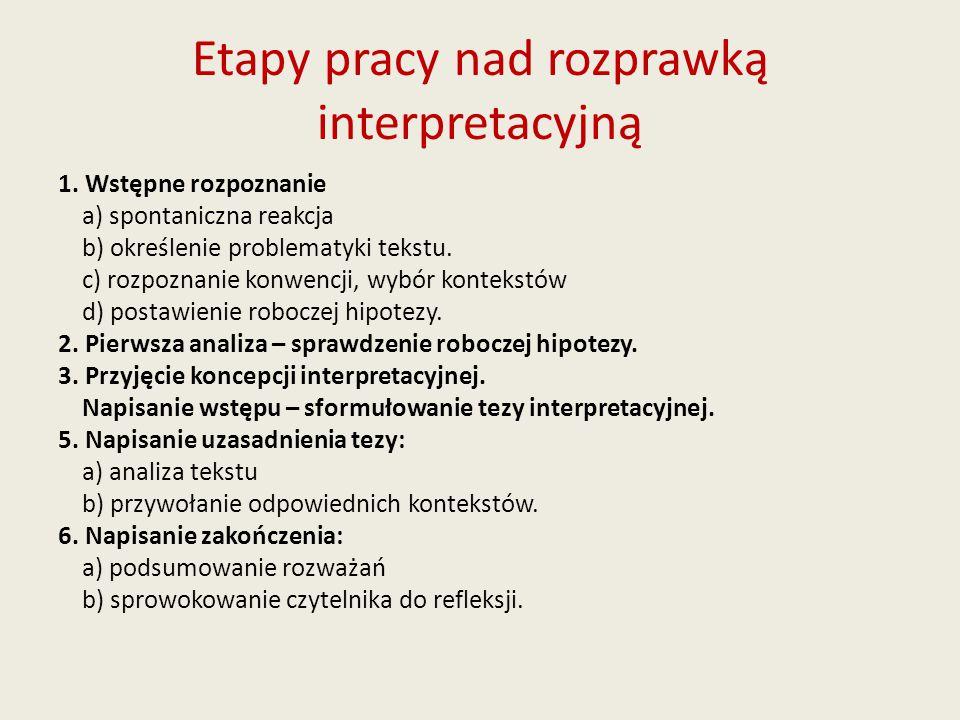 Etapy pracy nad rozprawką interpretacyjną 1. Wstępne rozpoznanie a) spontaniczna reakcja b) określenie problematyki tekstu. c) rozpoznanie konwencji,