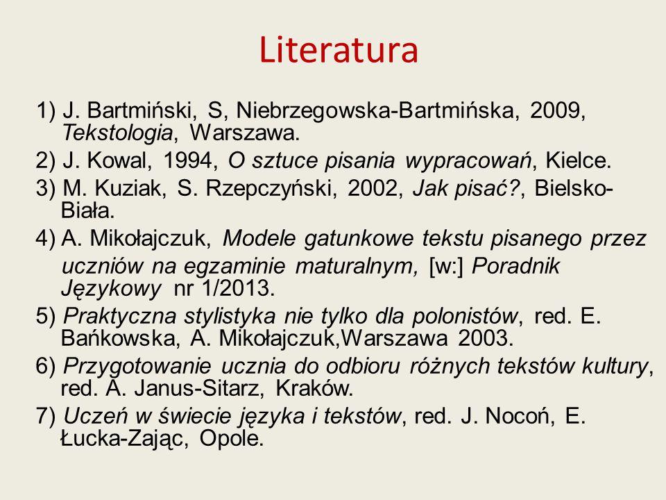 Literatura 1) J. Bartmiński, S, Niebrzegowska-Bartmińska, 2009, Tekstologia, Warszawa. 2) J. Kowal, 1994, O sztuce pisania wypracowań, Kielce. 3) M. K