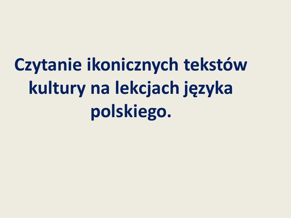 Czytanie ikonicznych tekstów kultury na lekcjach języka polskiego.