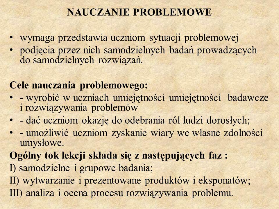 NAUCZANIE PROBLEMOWE wymaga przedstawia uczniom sytuacji problemowej podjęcia przez nich samodzielnych badań prowadzących do samodzielnych rozwiązań.