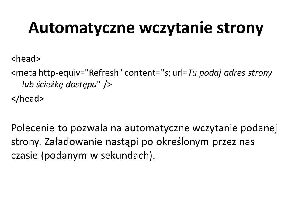 Automatyczne wczytanie strony Polecenie to pozwala na automatyczne wczytanie podanej strony. Załadowanie nastąpi po określonym przez nas czasie (podan