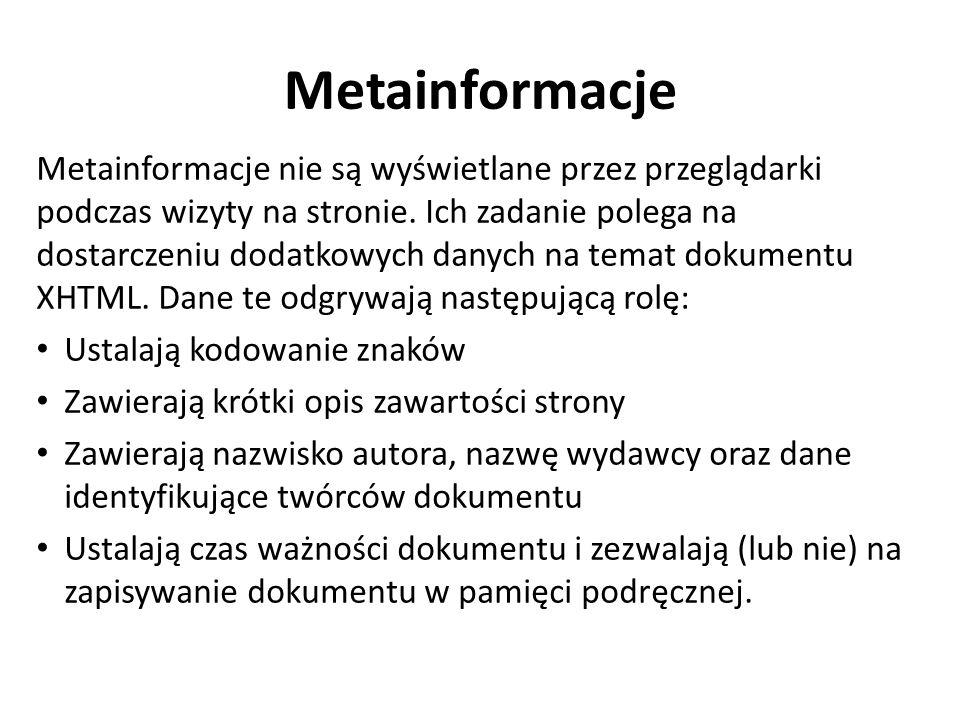 Metainformacje Metainformacje nie są wyświetlane przez przeglądarki podczas wizyty na stronie. Ich zadanie polega na dostarczeniu dodatkowych danych n