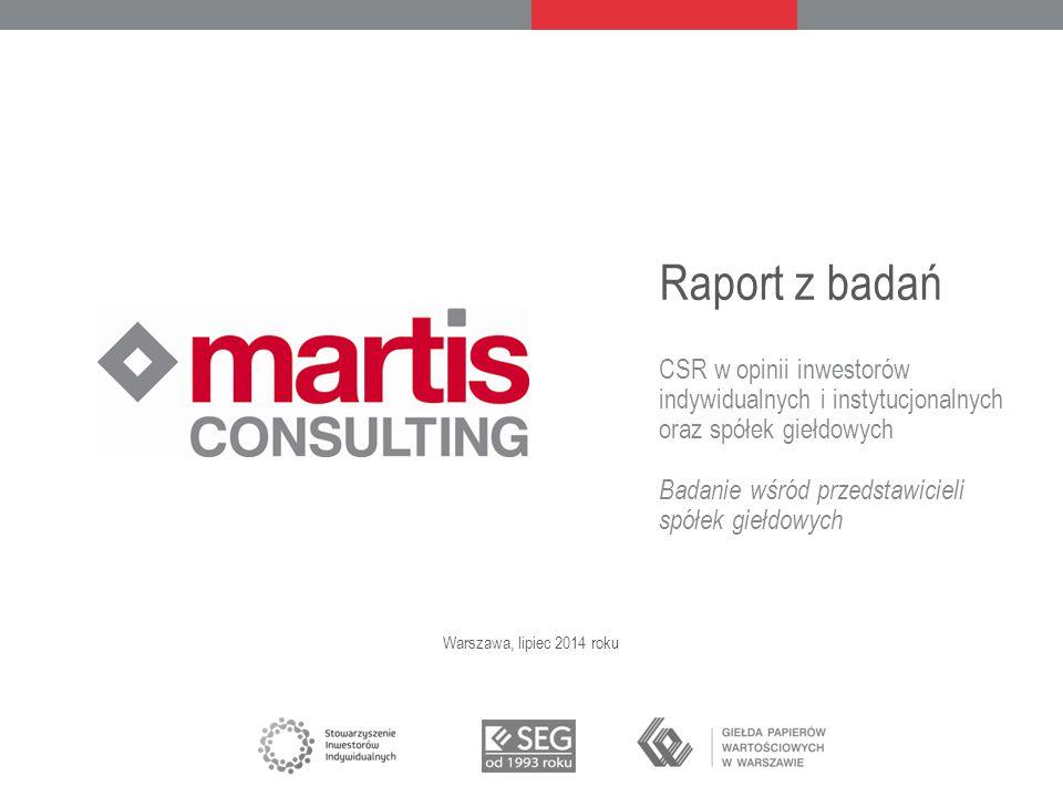 Raport z badań CSR w opinii inwestorów indywidualnych i instytucjonalnych oraz spółek giełdowych Badanie wśród przedstawicieli spółek giełdowych Warszawa, lipiec 2014 roku