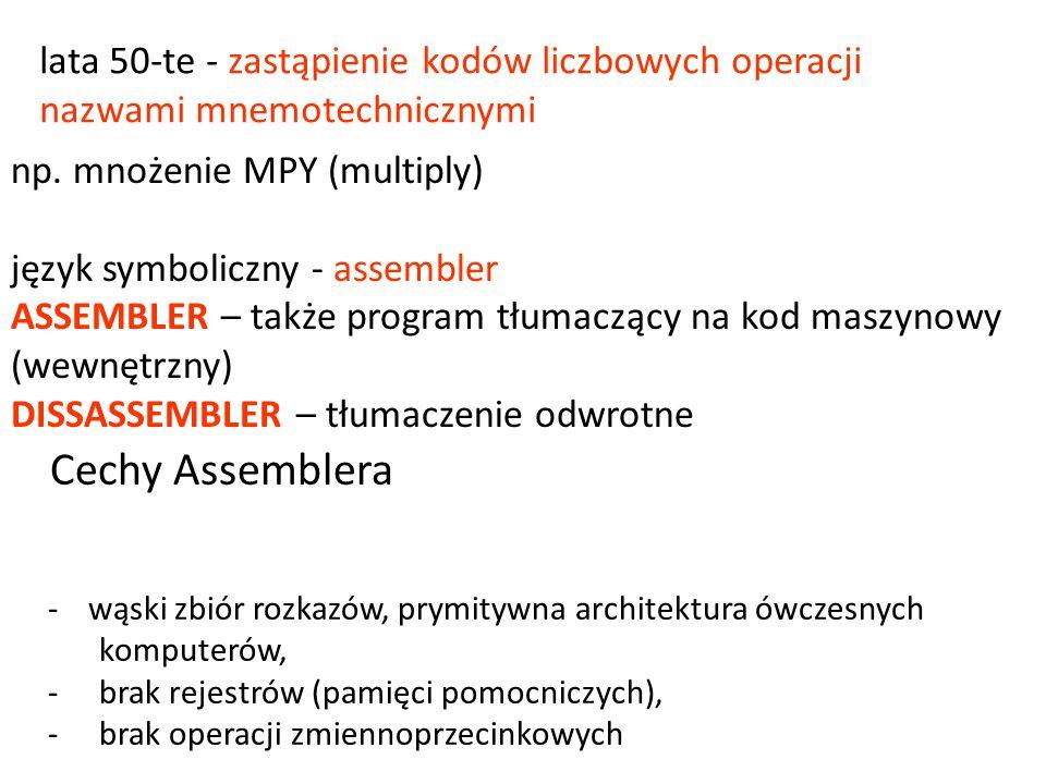 np. mnożenie MPY (multiply) język symboliczny - assembler ASSEMBLER – także program tłumaczący na kod maszynowy (wewnętrzny) DISSASSEMBLER – tłumaczen