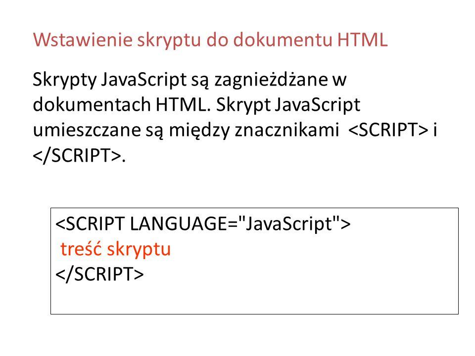Wstawienie skryptu do dokumentu HTML Skrypty JavaScript są zagnieżdżane w dokumentach HTML. Skrypt JavaScript umieszczane są między znacznikami i. tre