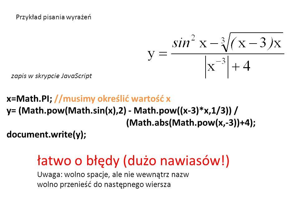x=Math.PI; //musimy określić wartość x y= (Math.pow(Math.sin(x),2) - Math.pow((x-3)*x,1/3)) / (Math.abs(Math.pow(x,-3))+4); document.write(y); łatwo o