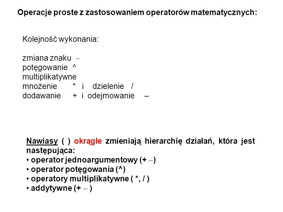 Kolejność wykonania: zmiana znaku  potęgowanie^ multiplikatywne mnożenie* i dzielenie/ dodawanie+ i odejmowanie– Operacje proste z zastosowaniem oper