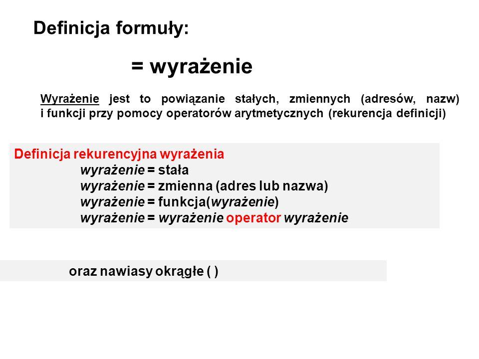 = wyrażenie Definicja formuły: Definicja rekurencyjna wyrażenia wyrażenie = stała wyrażenie = zmienna (adres lub nazwa) wyrażenie = funkcja(wyrażenie)