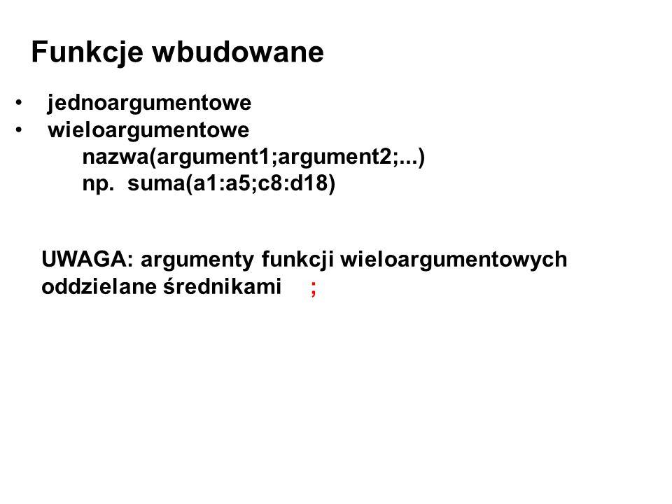 jednoargumentowe wieloargumentowe nazwa(argument1;argument2;...) np. suma(a1:a5;c8:d18) Funkcje wbudowane UWAGA: argumenty funkcji wieloargumentowych
