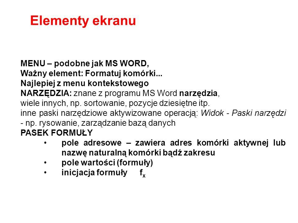 MENU – podobne jak MS WORD, Ważny element: Formatuj komórki... Najlepiej z menu kontekstowego NARZĘDZIA: znane z programu MS Word narzędzia, wiele inn