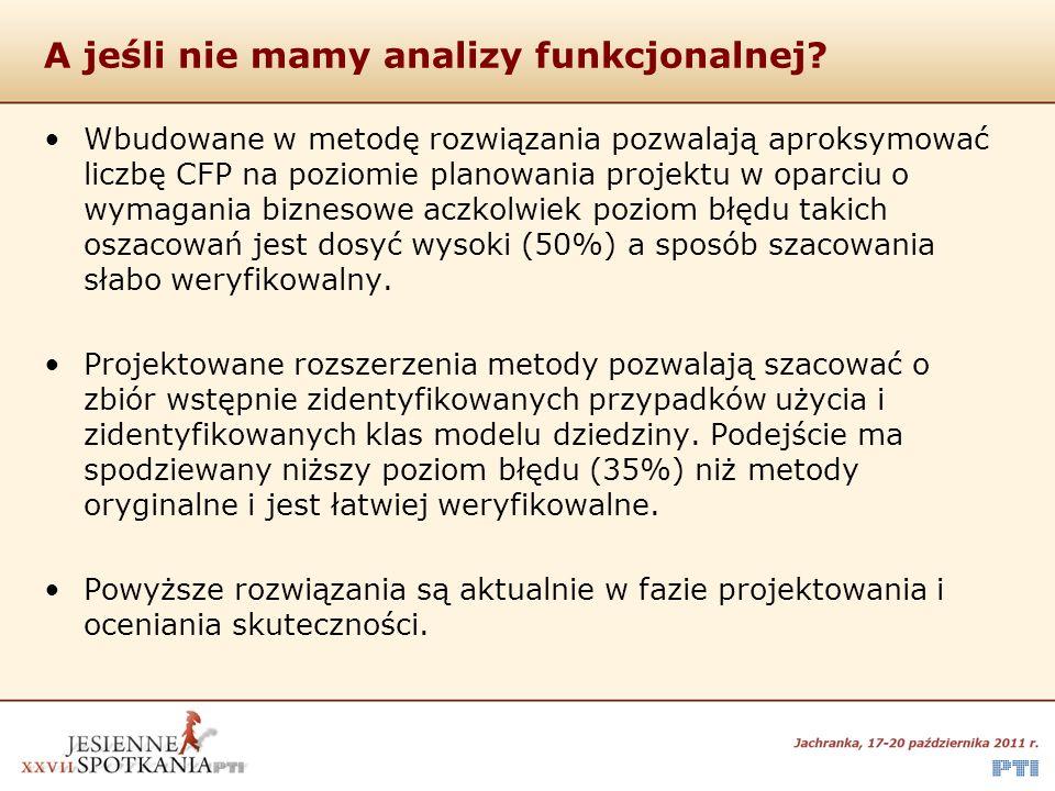 A jeśli nie mamy analizy funkcjonalnej? Wbudowane w metodę rozwiązania pozwalają aproksymować liczbę CFP na poziomie planowania projektu w oparciu o w