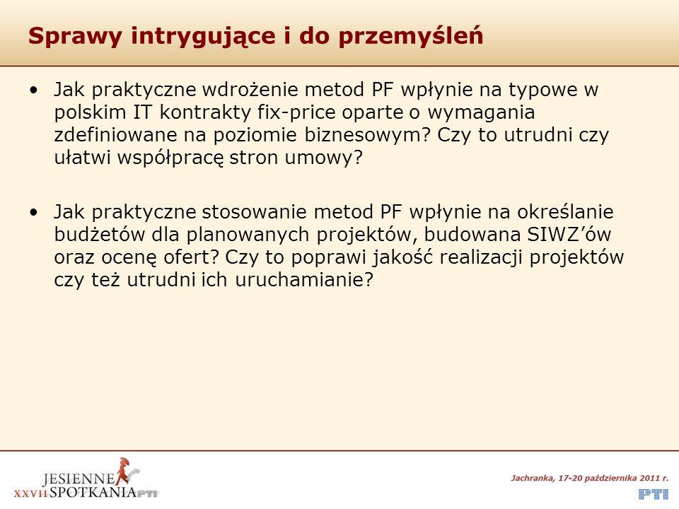 Sprawy intrygujące i do przemyśleń Jak praktyczne wdrożenie metod PF wpłynie na typowe w polskim IT kontrakty fix-price oparte o wymagania zdefiniowan