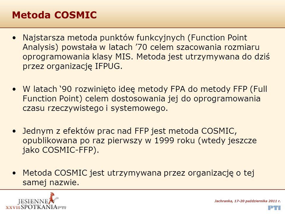 Metoda COSMIC Najstarsza metoda punktów funkcyjnych (Function Point Analysis) powstała w latach '70 celem szacowania rozmiaru oprogramowania klasy MIS