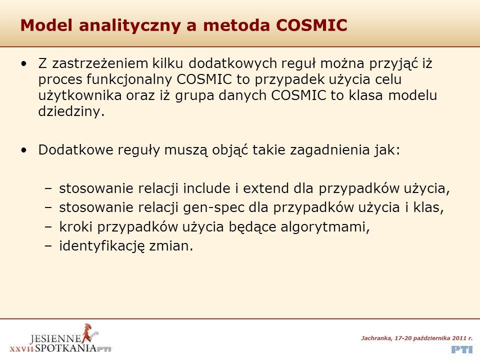 Model analityczny a metoda COSMIC Z zastrzeżeniem kilku dodatkowych reguł można przyjąć iż proces funkcjonalny COSMIC to przypadek użycia celu użytkow