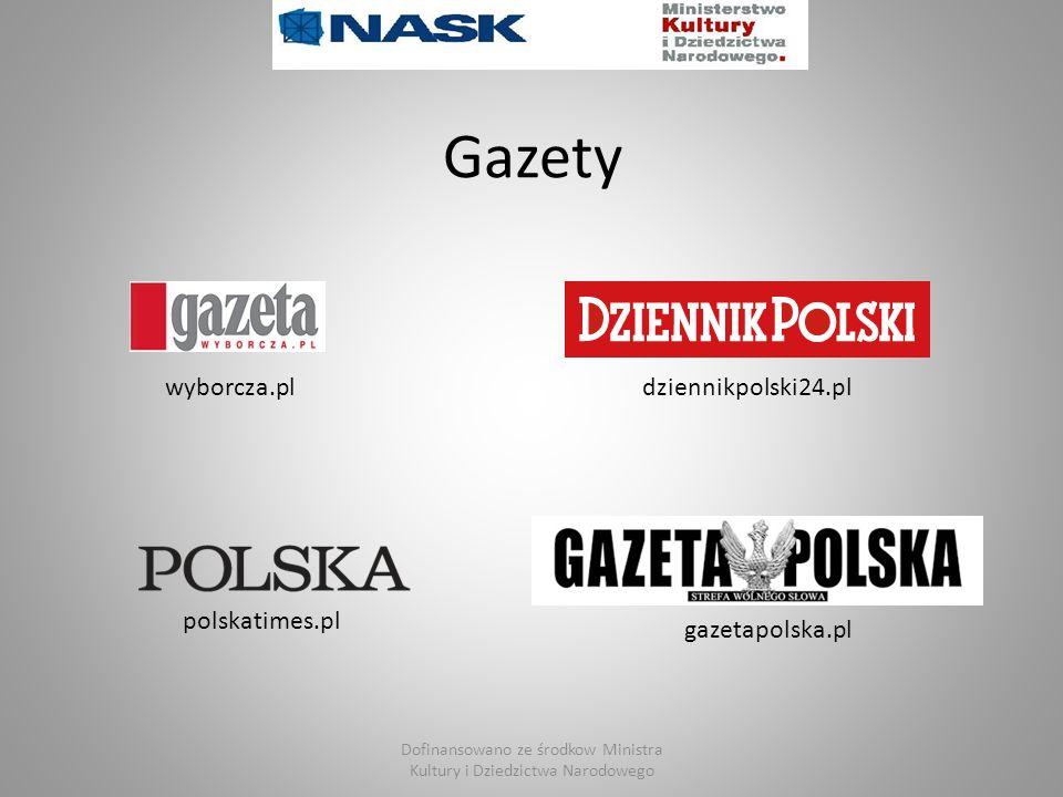 Gazety wyborcza.pldziennikpolski24.pl polskatimes.pl gazetapolska.pl Dofinansowano ze środkow Ministra Kultury i Dziedzictwa Narodowego