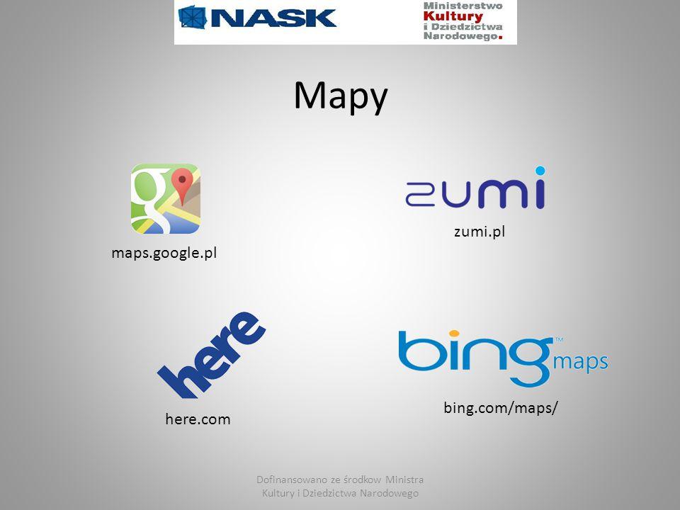 Mapy zumi.pl maps.google.pl here.com bing.com/maps/ Dofinansowano ze środkow Ministra Kultury i Dziedzictwa Narodowego