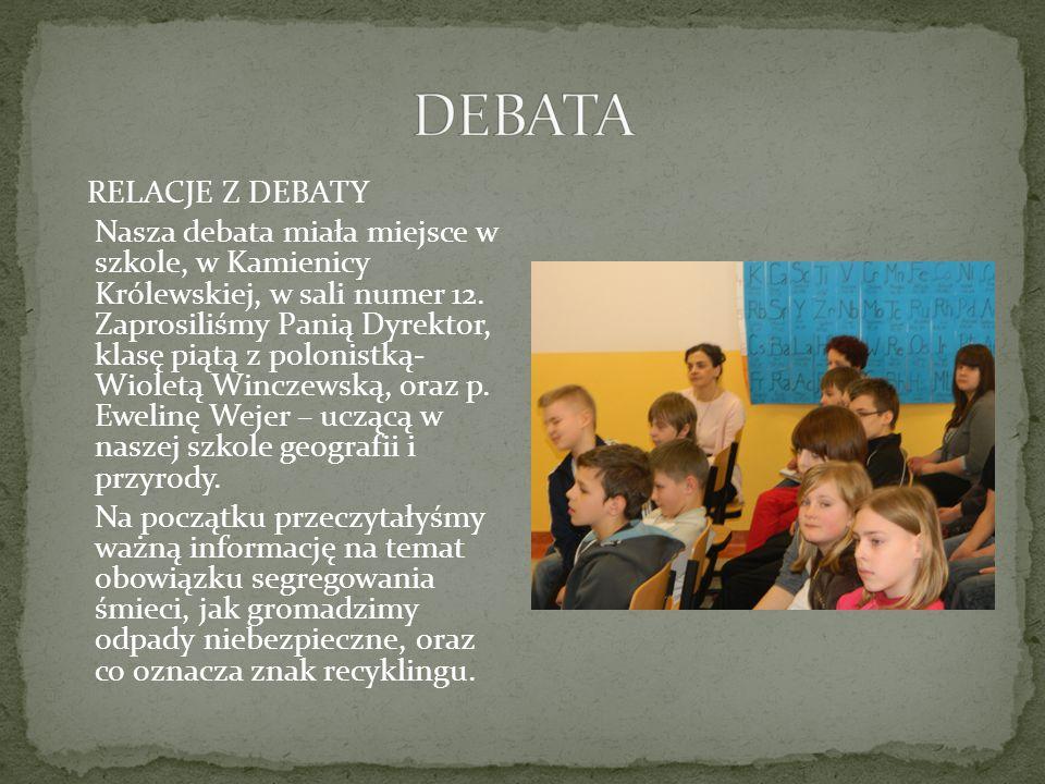 RELACJE Z DEBATY Nasza debata miała miejsce w szkole, w Kamienicy Królewskiej, w sali numer 12.
