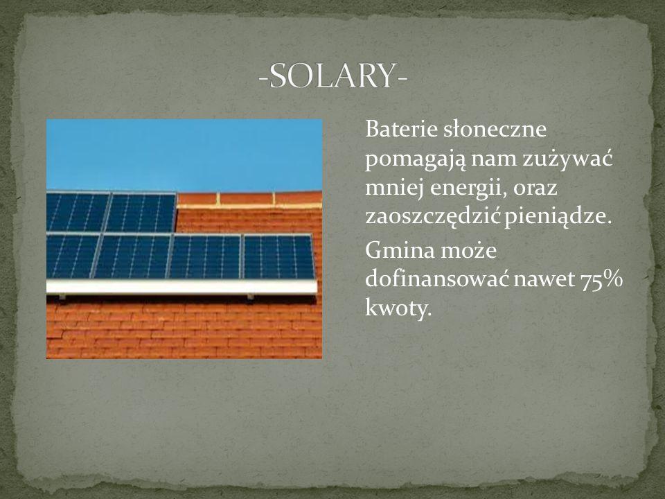Baterie słoneczne pomagają nam zużywać mniej energii, oraz zaoszczędzić pieniądze.