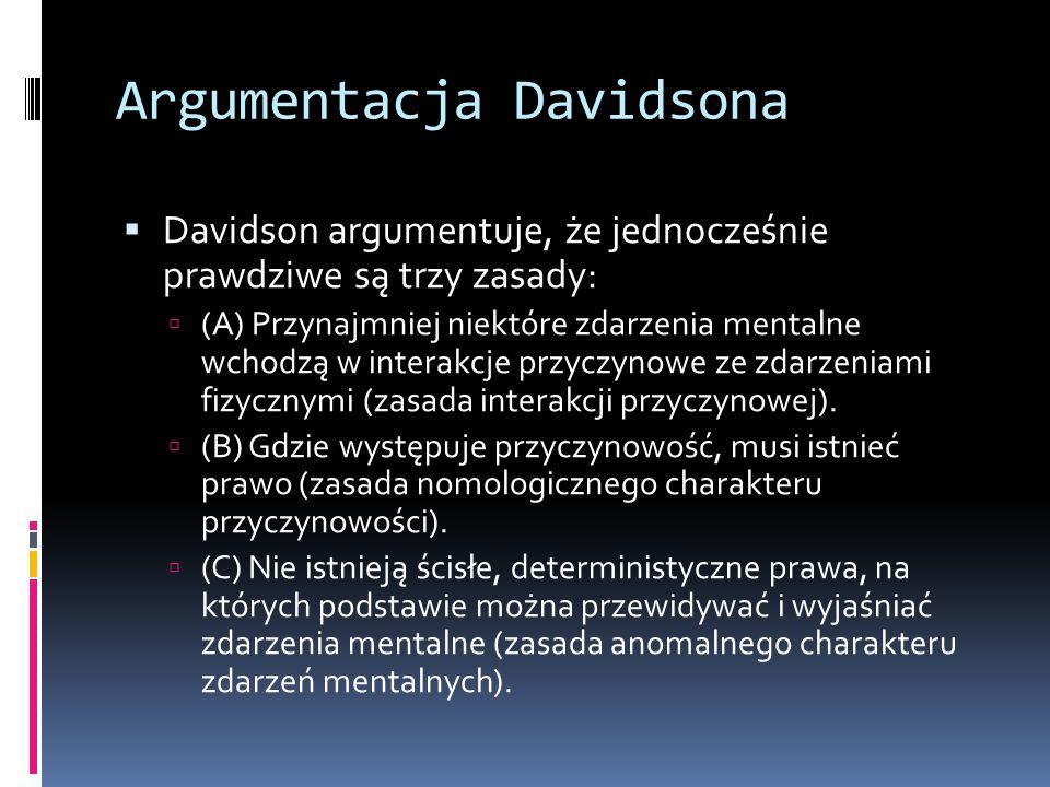 Argumentacja Davidsona  Davidson argumentuje, że jednocześnie prawdziwe są trzy zasady:  (A) Przynajmniej niektóre zdarzenia mentalne wchodzą w inte