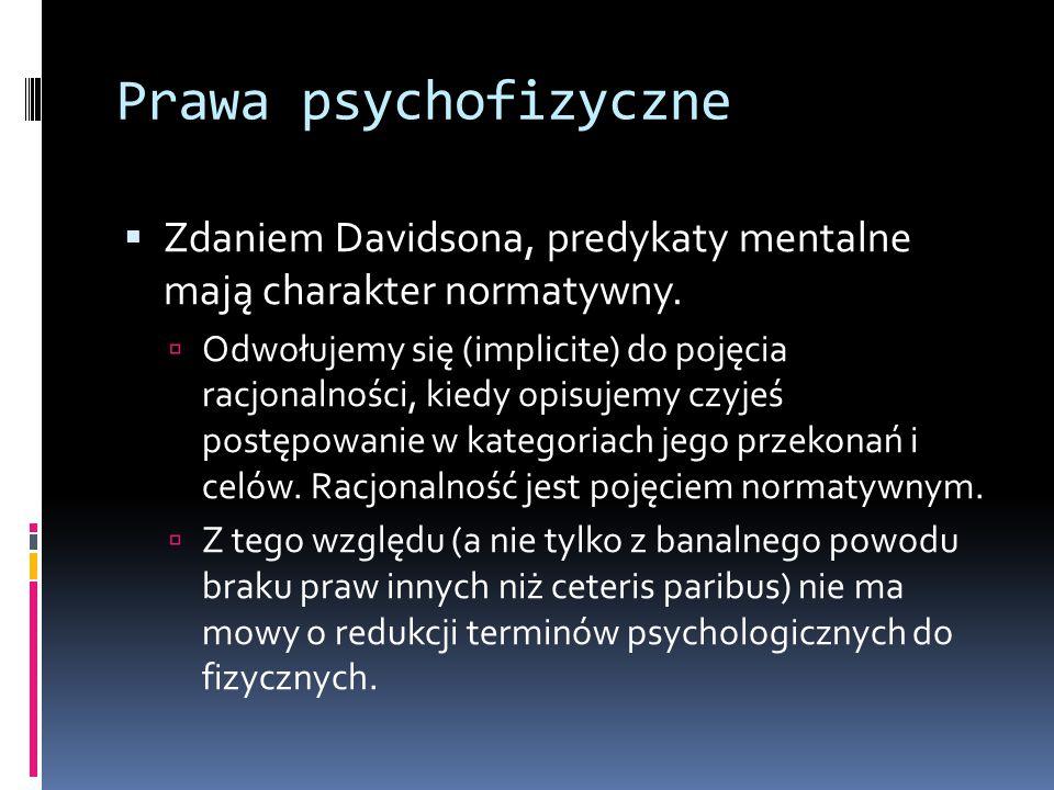 Prawa psychofizyczne  Zdaniem Davidsona, predykaty mentalne mają charakter normatywny.  Odwołujemy się (implicite) do pojęcia racjonalności, kiedy o