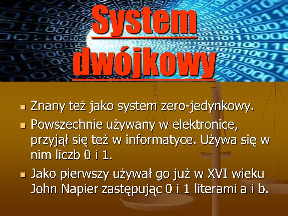 System dwójkowy Znany też jako system zero-jedynkowy. Znany też jako system zero-jedynkowy. Powszechnie używany w elektronice, przyjął się też w infor